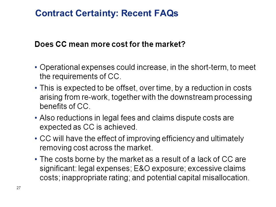 Page 27 Contract Certainty: Recent FAQs Does CC mean more cost for the market.