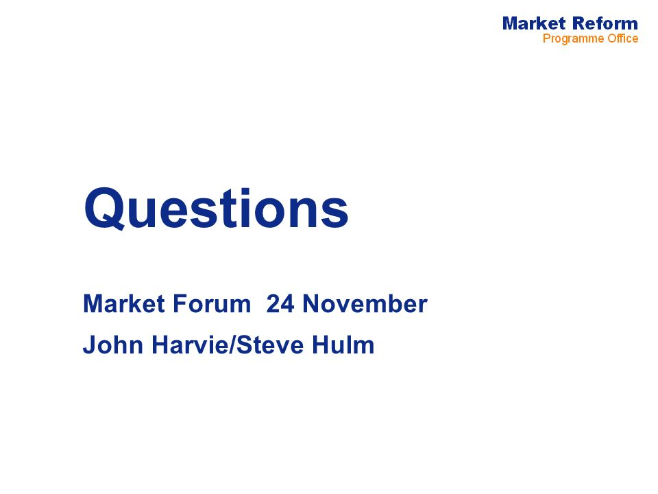 Questions Market Forum 24 November John Harvie/Steve Hulm