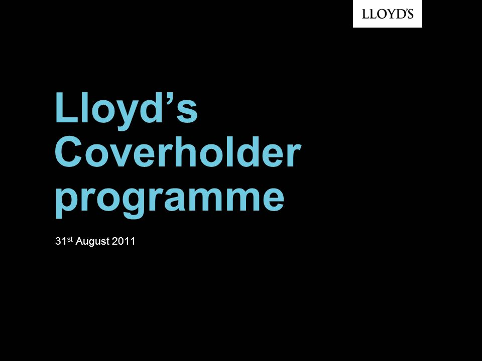 Lloyds Coverholder programme 31 st August 2011