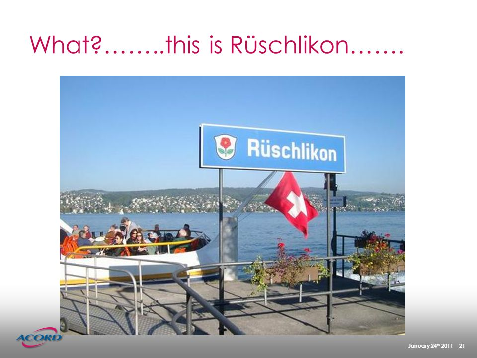 January 24 th 2011 21 What?……..this is Rüschlikon…….