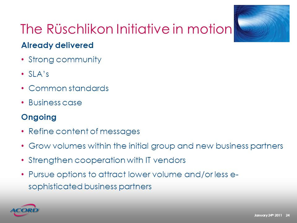 January 24 th 2011 24 The Rüschlikon Initiative in motion Already delivered Strong community SLAs Common standards Business case Ongoing Refine conten