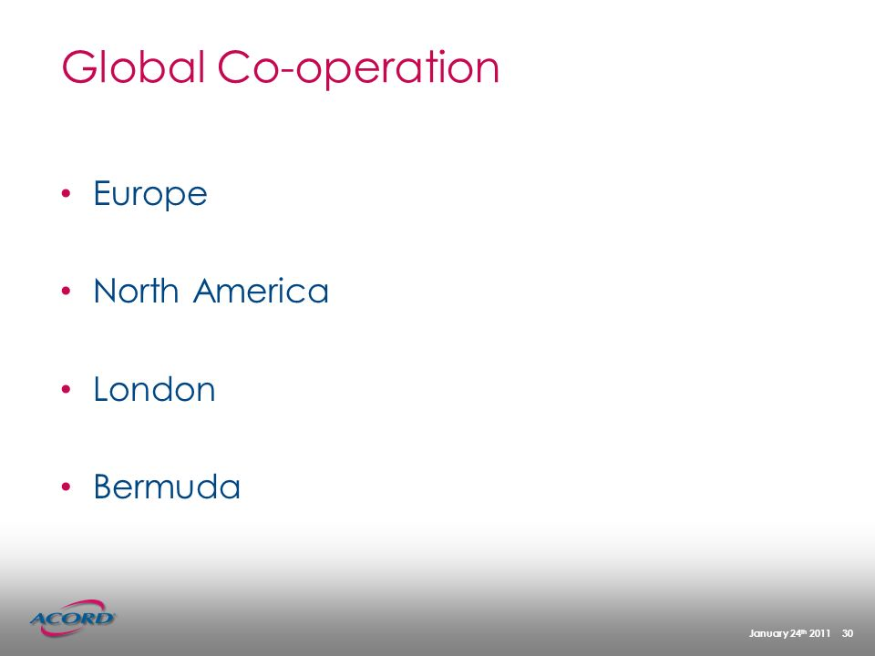 January 24 th 2011 30 Global Co-operation Europe North America London Bermuda