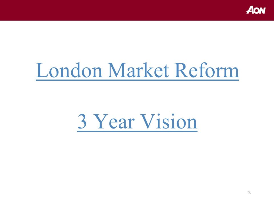 2 London Market Reform 3 Year Vision