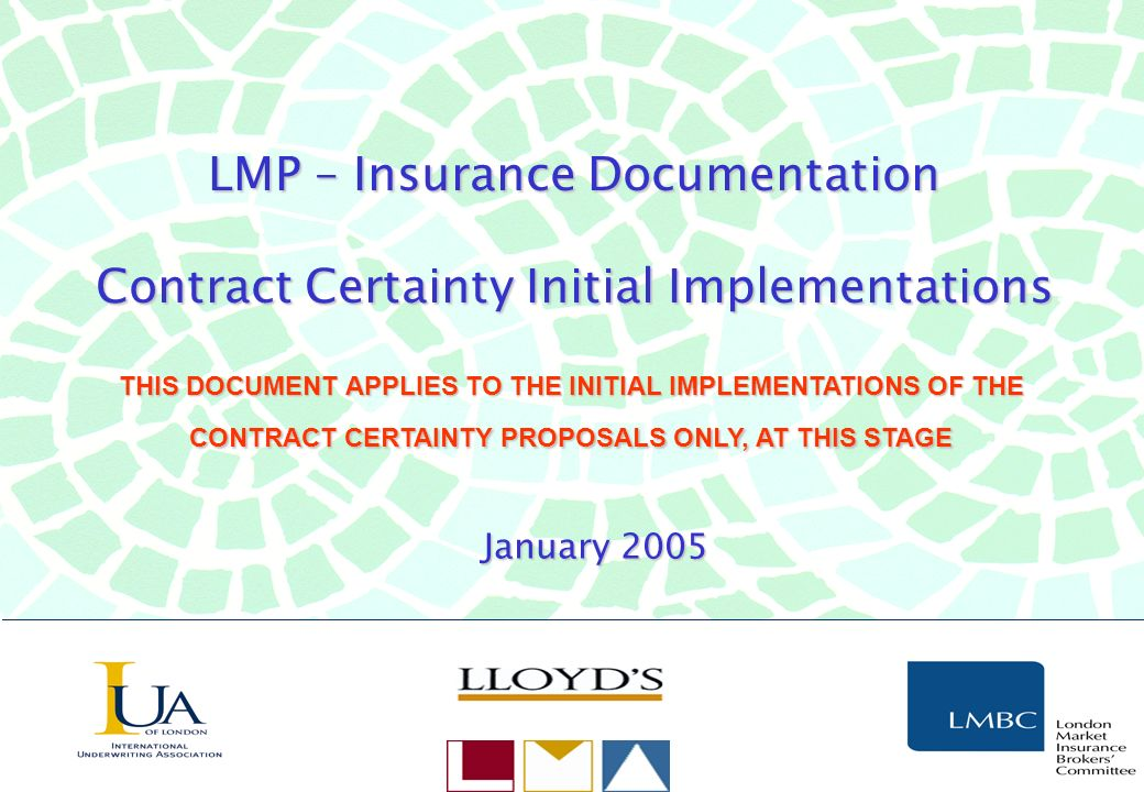 LMP – Insurance Documentation Contract Certainty Initial Implementations THIS DOCUMENT APPLIES TO THE INITIAL IMPLEMENTATIONS OF THE CONTRACT CERTAINTY PROPOSALS ONLY, AT THIS STAGE January 2005