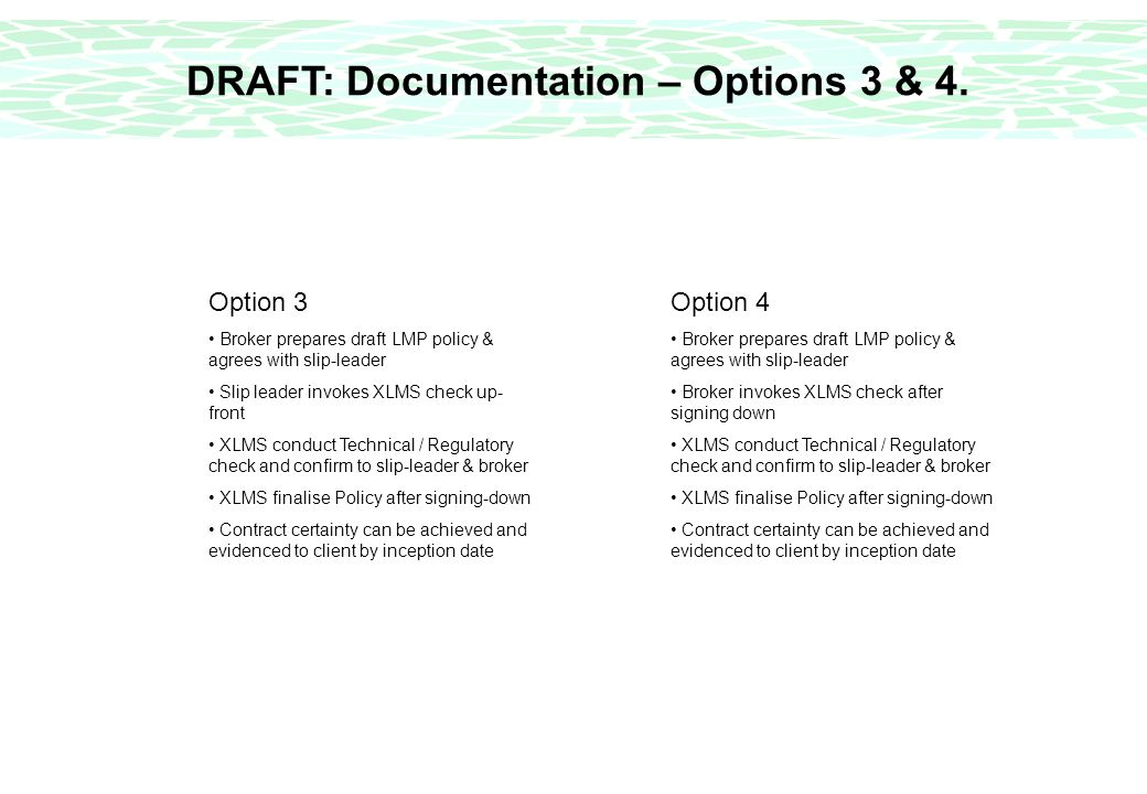 DRAFT: Documentation – Options 3 & 4. Option 3 Broker prepares draft LMP policy & agrees with slip-leader Slip leader invokes XLMS check up- front XLM