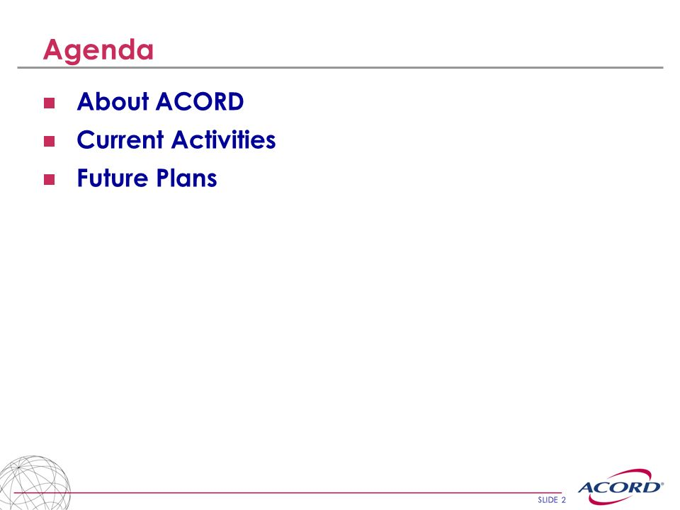 SLIDE 13 London Projects – the ACORD involvement Placing Implement the ACORD Slip (GPD) Implement ACORD Placing message A&S Implement A&S Repository Implement ACORD messages for Bureau and non Bureau accounting Claims Implement Electronic Claims File