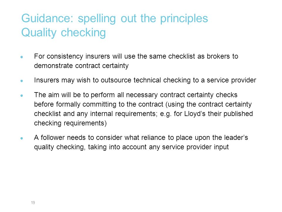 19 Guidance: spelling out the principles Quality checking For consistency insurers will use the same checklist as brokers to demonstrate contract cert