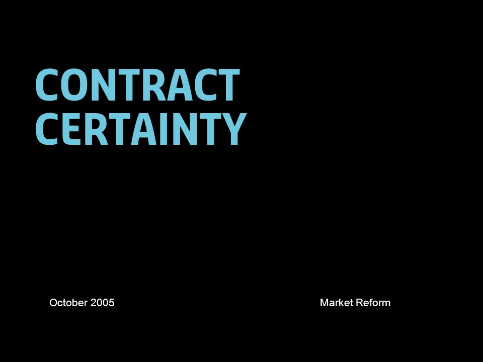 Contract certainty October 2005Market Reform
