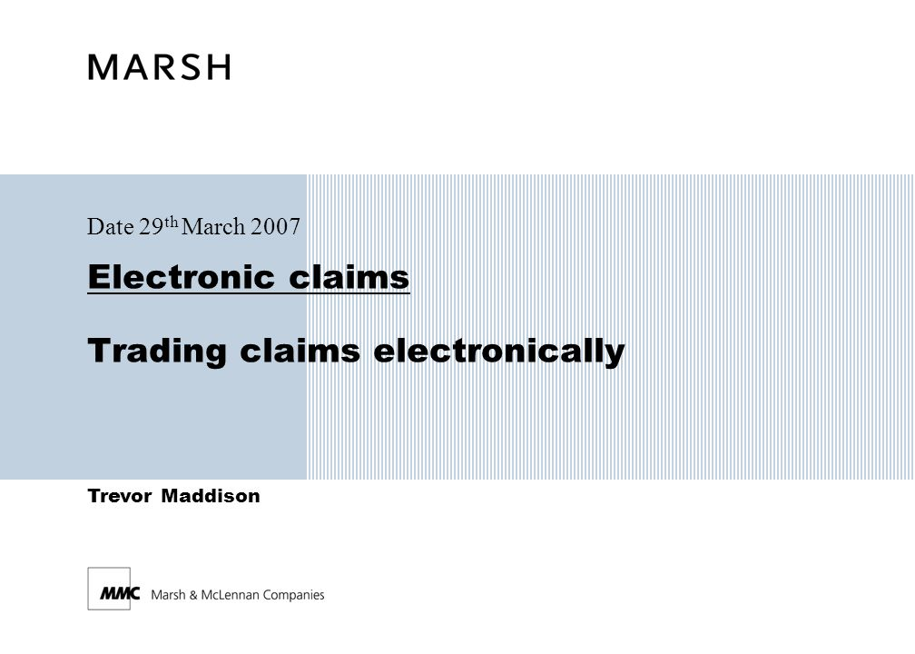 Trevor Maddison Electronic claims Trading claims electronically Date 29 th March 2007