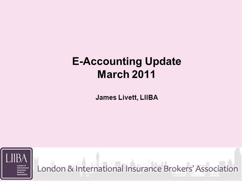 E-Accounting Update March 2011 James Livett, LIIBA