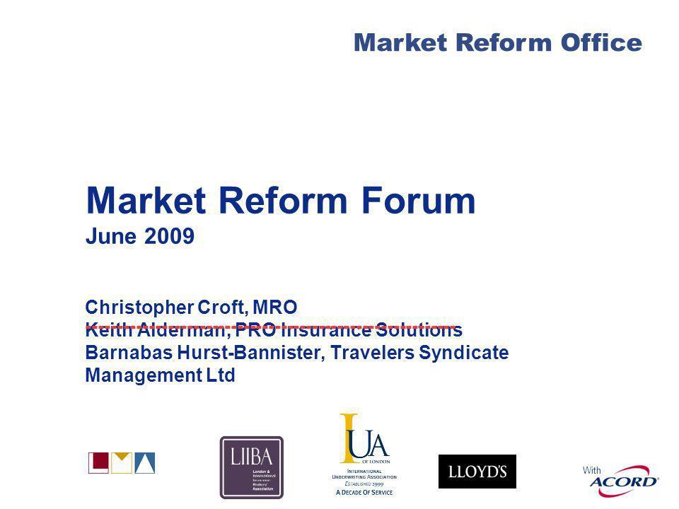 With Market Reform Office Market Reform Forum June 2009 Christopher Croft, MRO Keith Alderman, PRO Insurance Solutions Barnabas Hurst-Bannister, Travelers Syndicate Management Ltd -----------------------------------------------------------