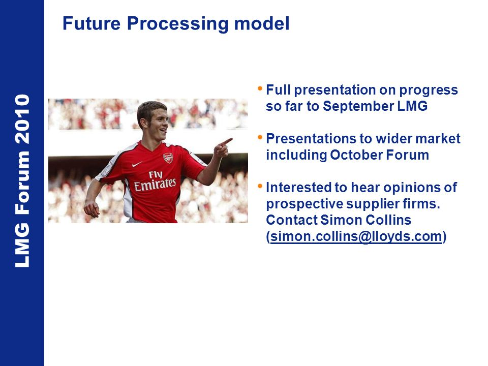 LMG Forum 2010 Future Processing model Full presentation on progress so far to September LMG Presentations to wider market including October Forum Int
