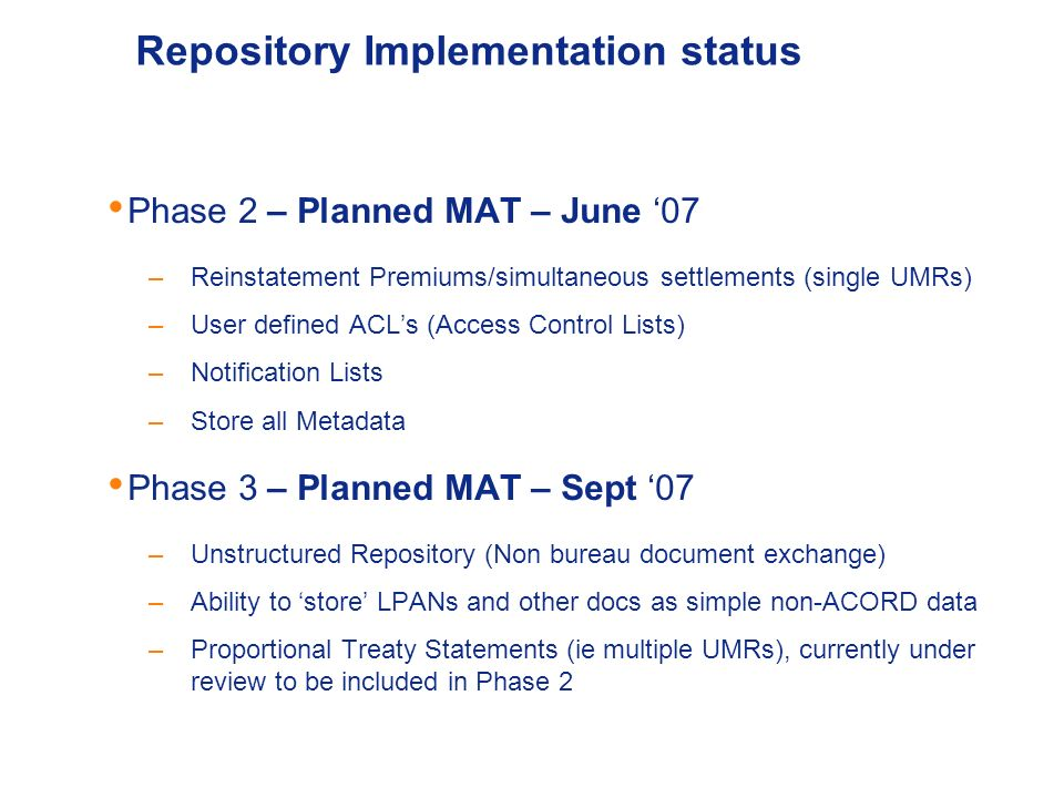 Accounting & Settlement Page 6 Repository Implementation status Phase 2 – Planned MAT – June 07 –Reinstatement Premiums/simultaneous settlements (sing
