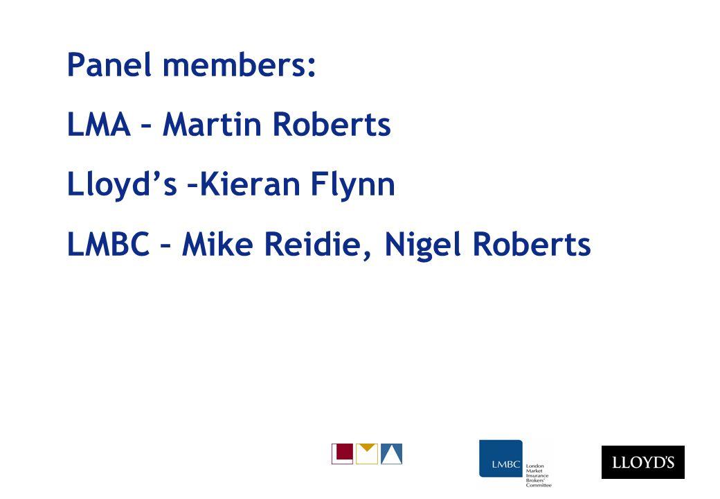 Panel members: LMA – Martin Roberts Lloyds –Kieran Flynn LMBC – Mike Reidie, Nigel Roberts