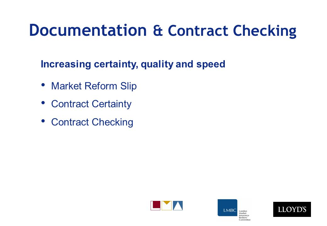 Documentation & Contract Checking Increasing certainty, quality and speed Market Reform Slip Contract Certainty Contract Checking