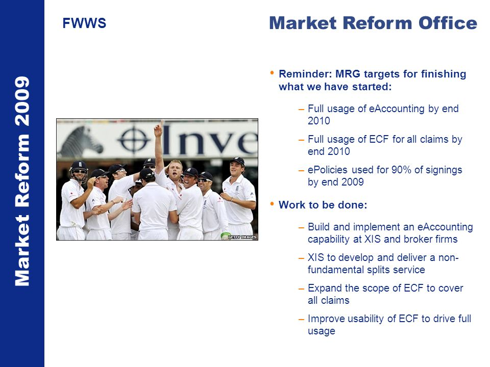 Market Reform 2009 Market Reform Office FWWS Reminder: MRG targets for finishing what we have started: –Full usage of eAccounting by end 2010 –Full us