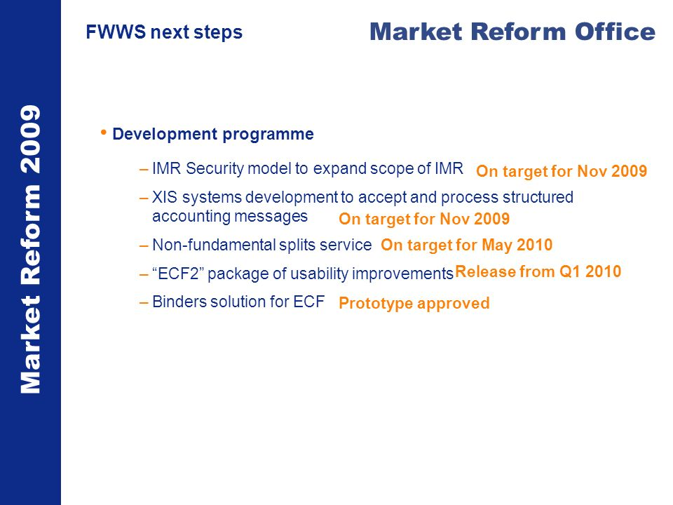 Market Reform 2009 Market Reform Office FWWS next steps Development programme –IMR Security model to expand scope of IMR –XIS systems development to a