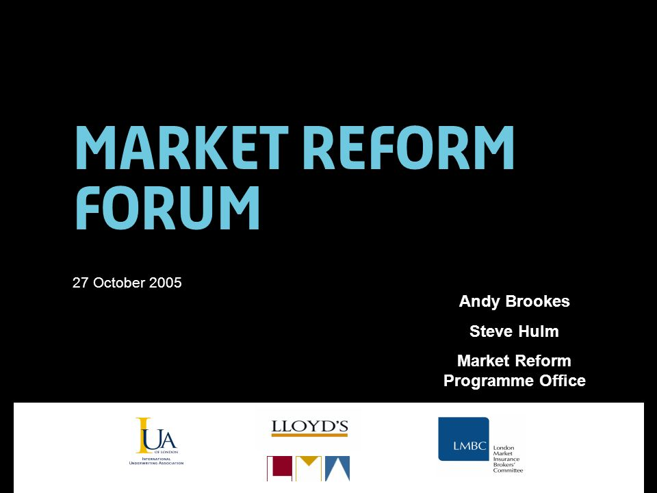 Market Reform Forum 27 October 2005 Andy Brookes Steve Hulm Market Reform Programme Office