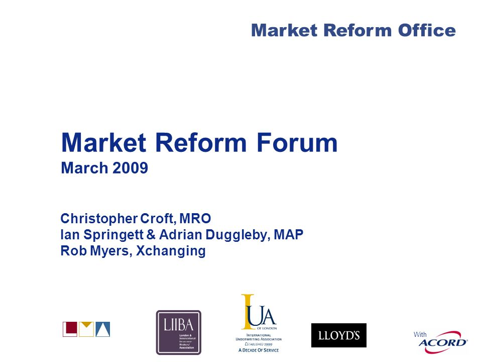 Market Reform 2009 Market Reform Office FSA still interested As the London Market competes for global business, it is always important – and perhaps even more so now – to pursue improvements in efficiency.