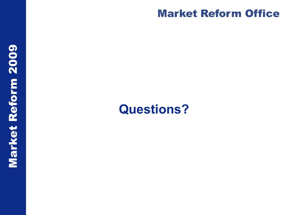 Market Reform 2009 Market Reform Office Questions?