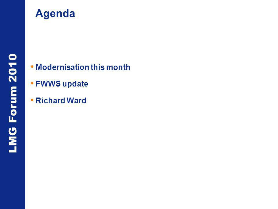 LMG Forum 2010 Agenda Modernisation this month FWWS update Richard Ward