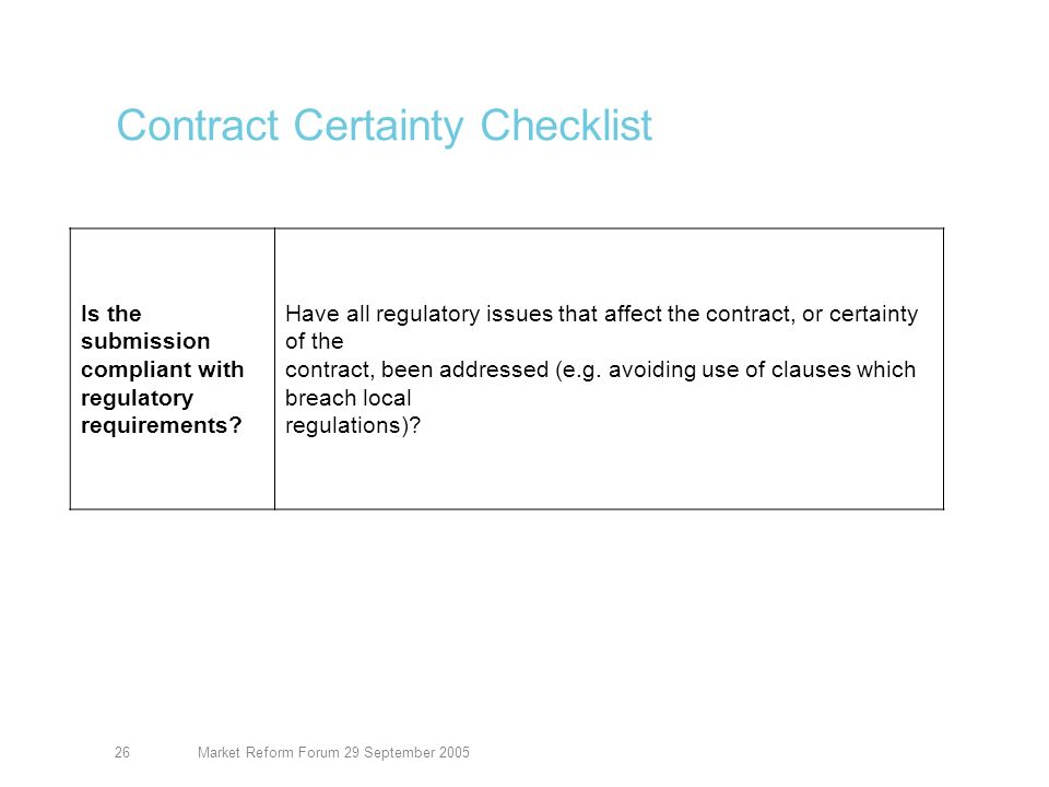 Market Reform Forum 29 September 200526 Contract Certainty Checklist Is the submission compliant with regulatory requirements.