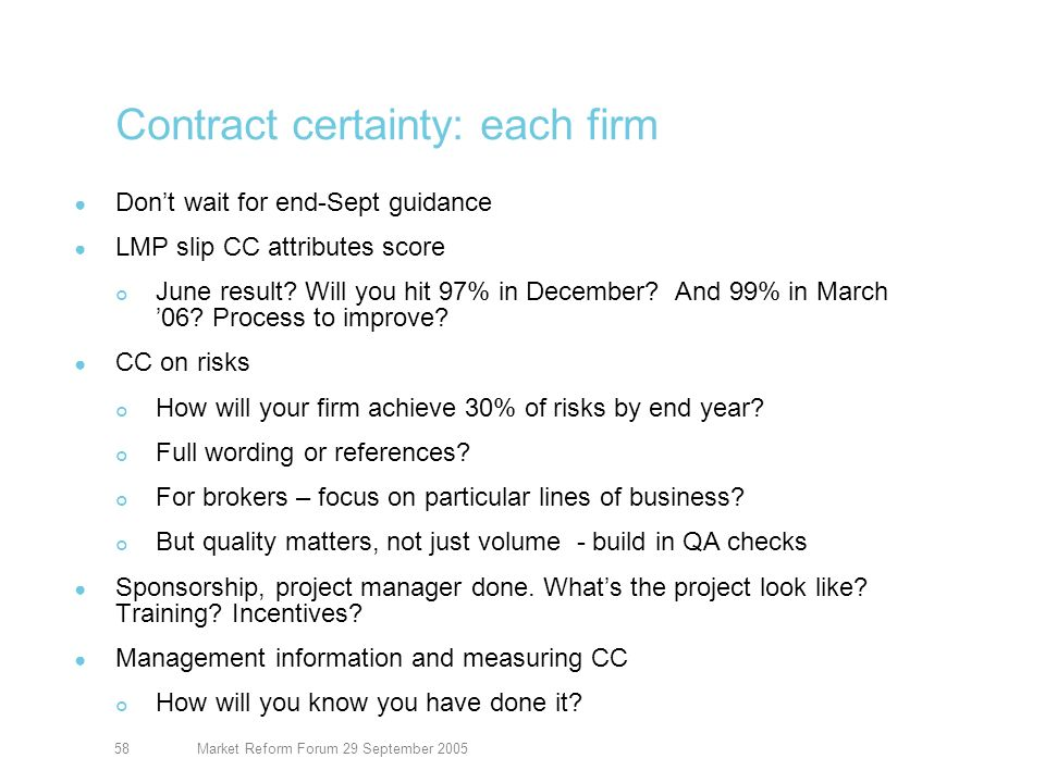 Market Reform Forum 29 September 200558 Contract certainty: each firm Dont wait for end-Sept guidance LMP slip CC attributes score June result.