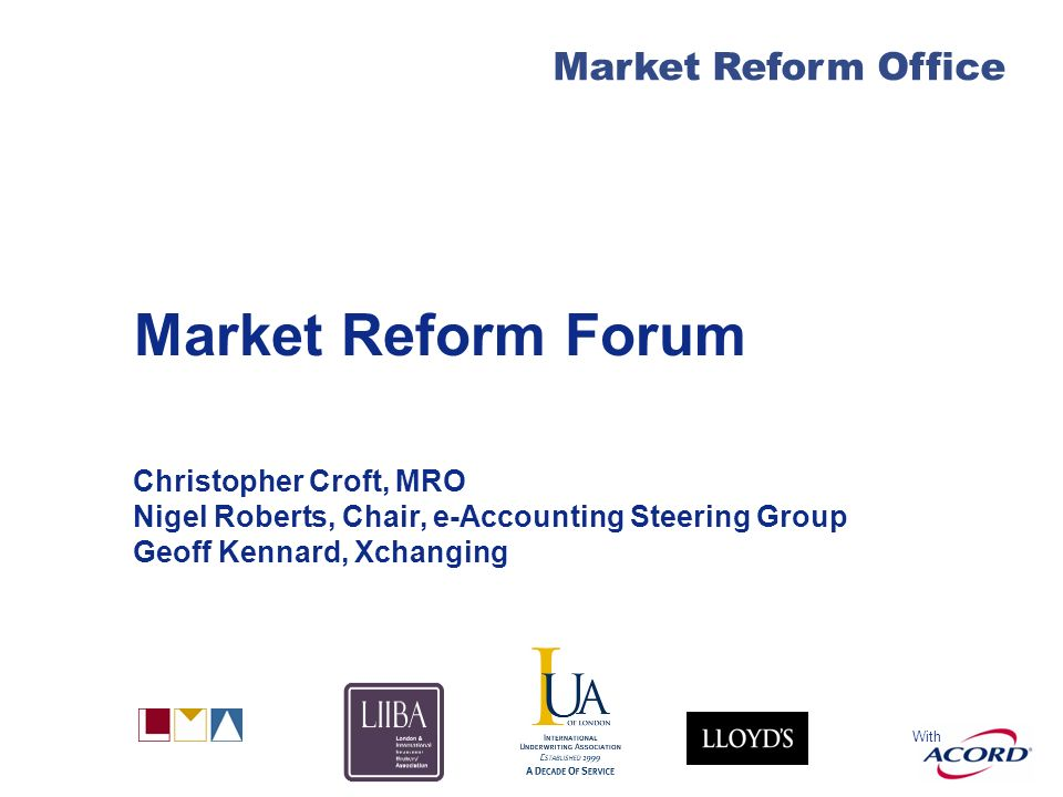 With Market Reform Office Market Reform Forum Christopher Croft, MRO Nigel Roberts, Chair, e-Accounting Steering Group Geoff Kennard, Xchanging