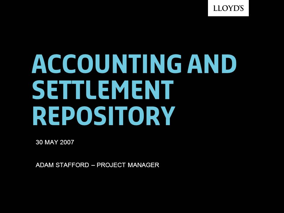 Accounting and settlement repository 30 MAY 2007 ADAM STAFFORD – PROJECT MANAGER