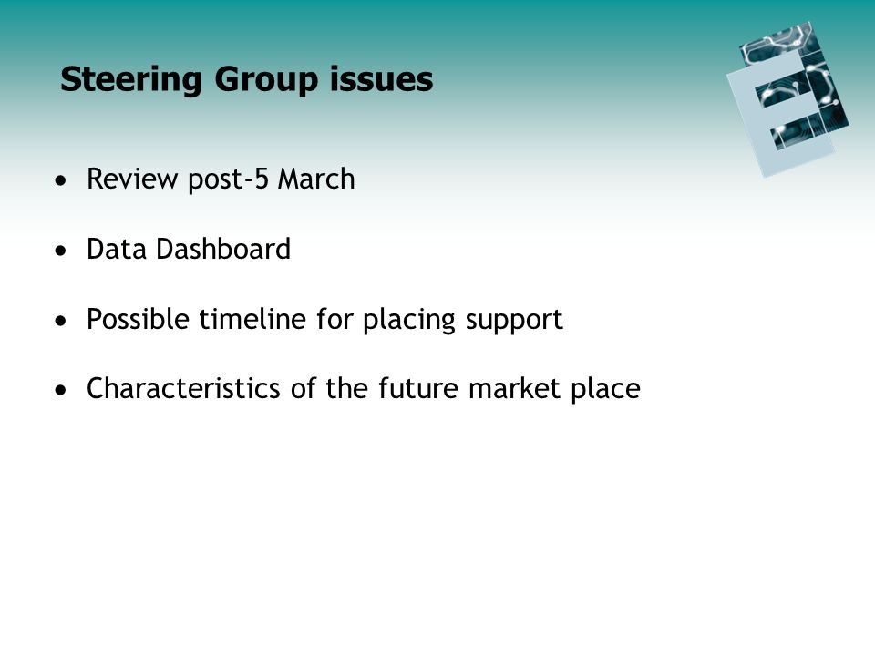 Endorsement Initiative Update Agenda Review post-5 March Data Dashboard Possible timeline for placing support Characteristics of the future market place Steering Group issues