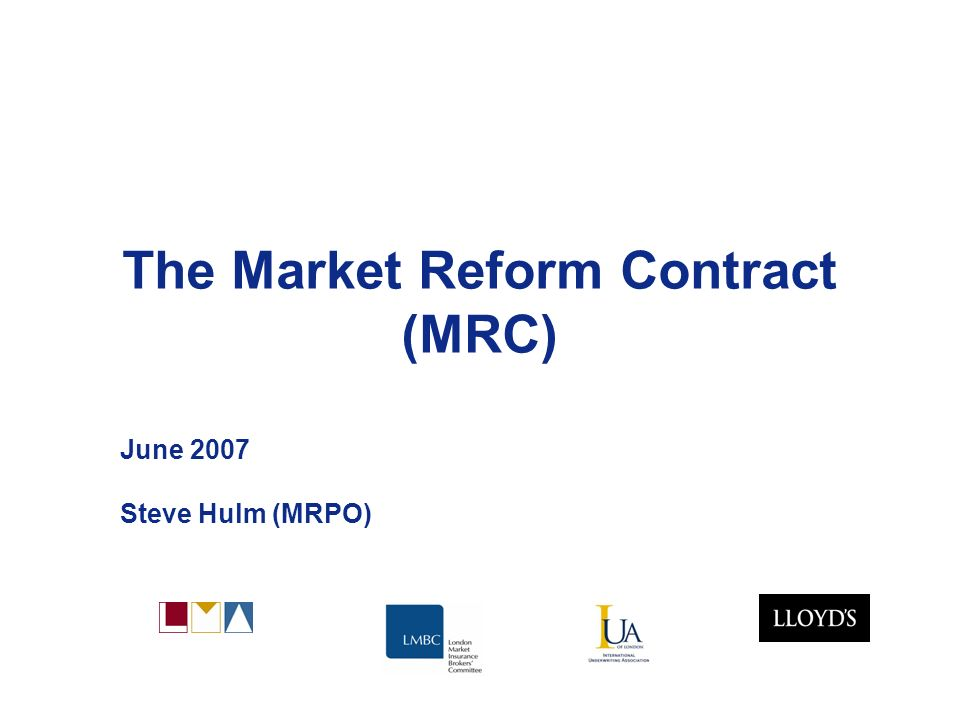 Market Reform 2 Agenda Background Key changes Implementation arrangements Relationship to other work –Contract certainty guidance –Contract documentation –QA Tool Binders & Line-Slips Market Reform Contract – future direction What do you need to do.
