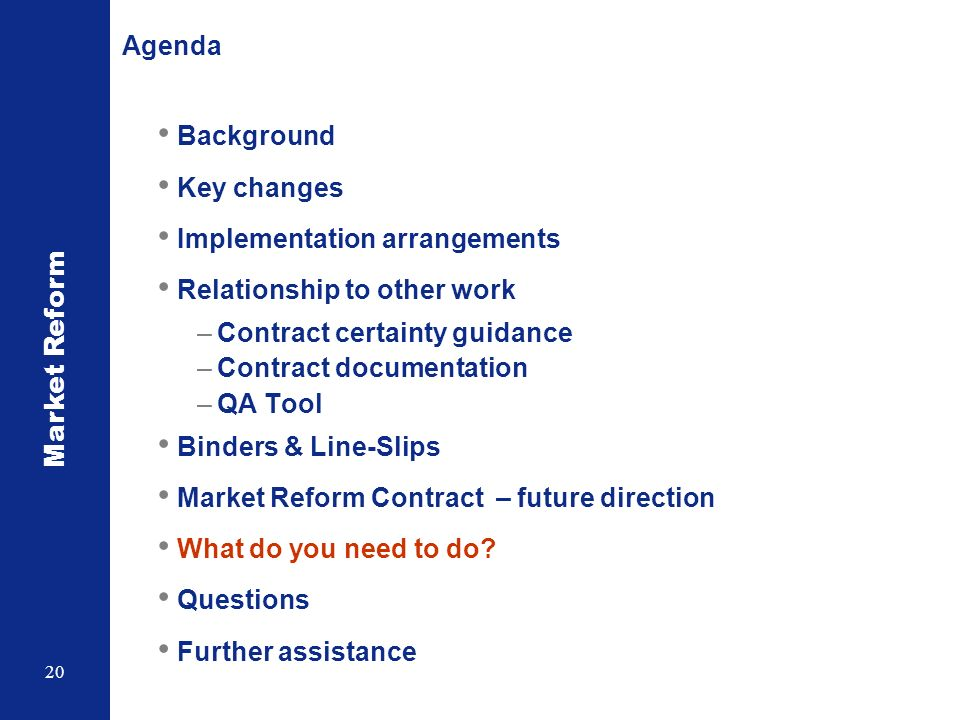 Market Reform 20 Agenda Background Key changes Implementation arrangements Relationship to other work –Contract certainty guidance –Contract documenta