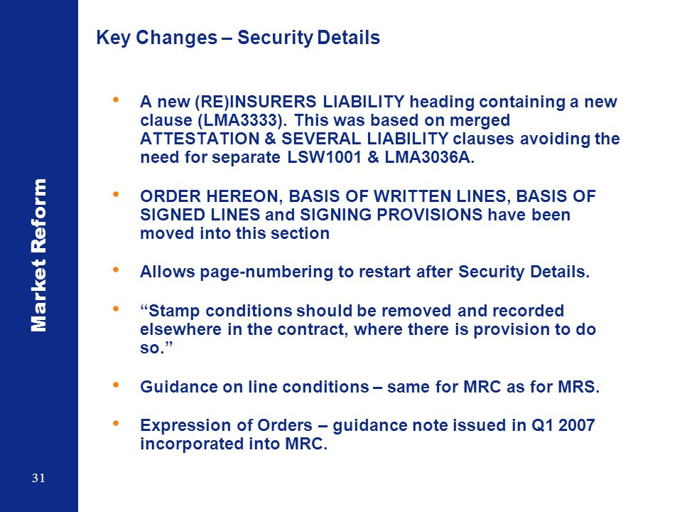 Market Reform 31 Key Changes – Security Details A new (RE)INSURERS LIABILITY heading containing a new clause (LMA3333).