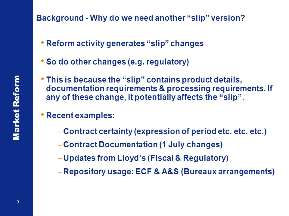 Market Reform 5 Background - Why do we need another slip version.
