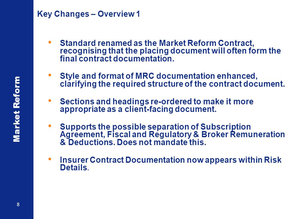 Market Reform 8 Key Changes – Overview 1 Standard renamed as the Market Reform Contract, recognising that the placing document will often form the fin