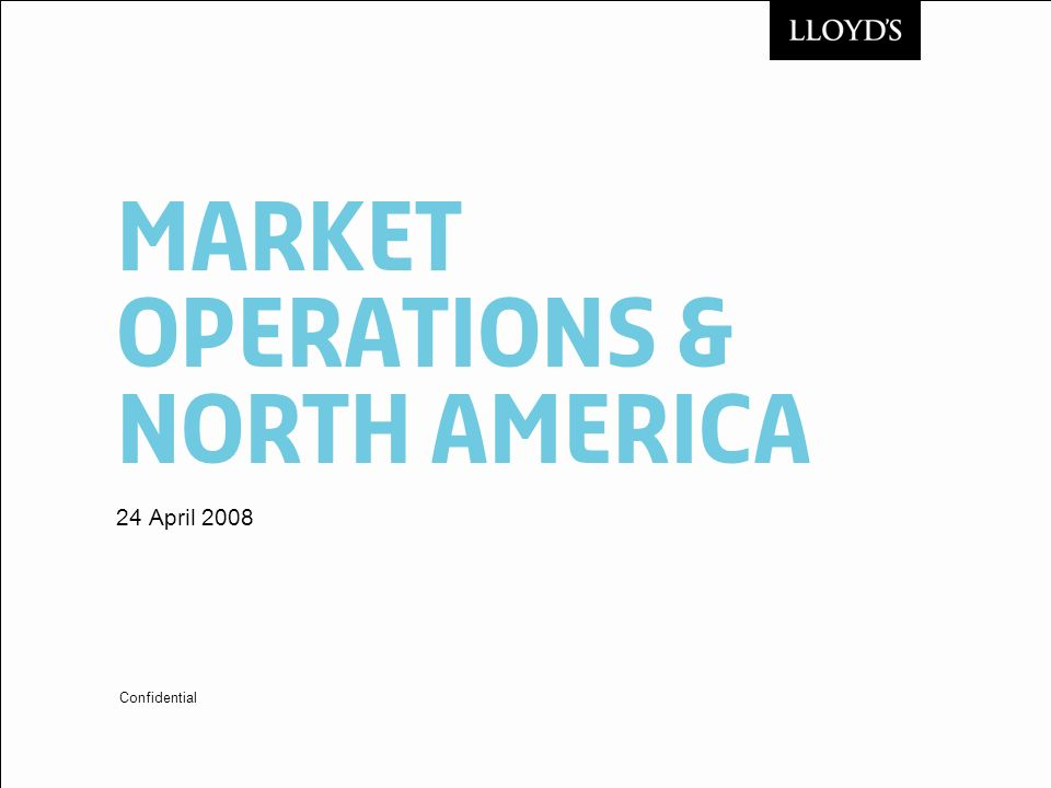 Market Operations & North America 24 April 2008 Confidential