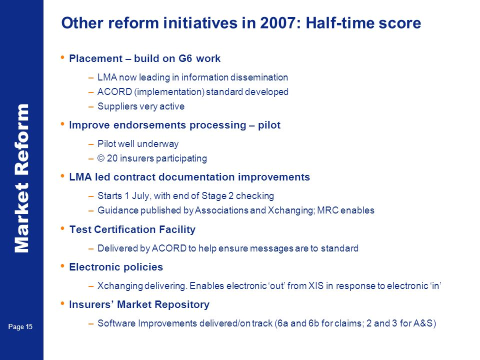 Market Reform Page 15 Other reform initiatives in 2007: Half-time score Placement – build on G6 work –LMA now leading in information dissemination –AC