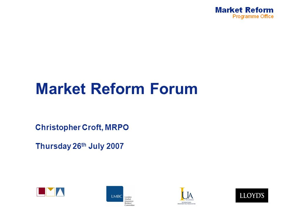 Market Reform Forum Christopher Croft, MRPO Thursday 26 th July 2007
