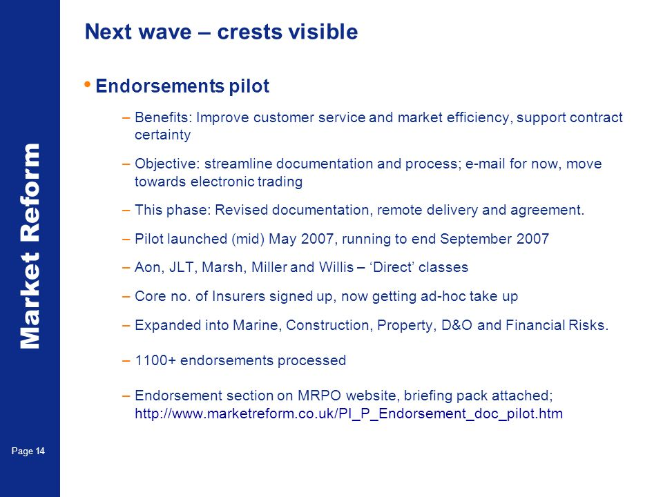 Market Reform Page 14 Next wave – crests visible Endorsements pilot –Benefits: Improve customer service and market efficiency, support contract certainty –Objective: streamline documentation and process; e-mail for now, move towards electronic trading –This phase: Revised documentation, remote delivery and agreement.