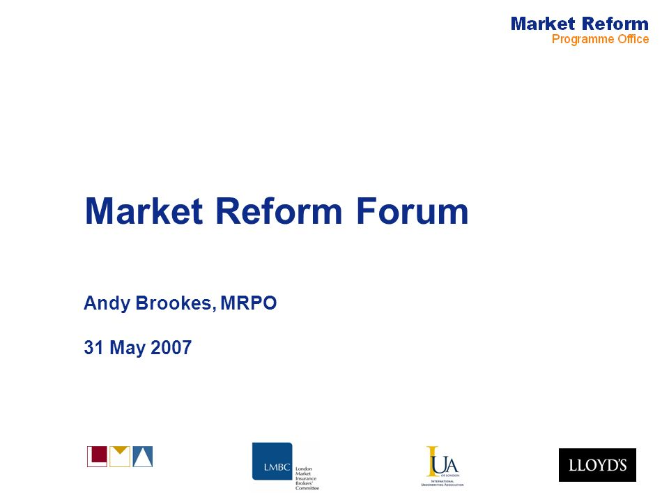 Market Reform Forum Andy Brookes, MRPO 31 May 2007