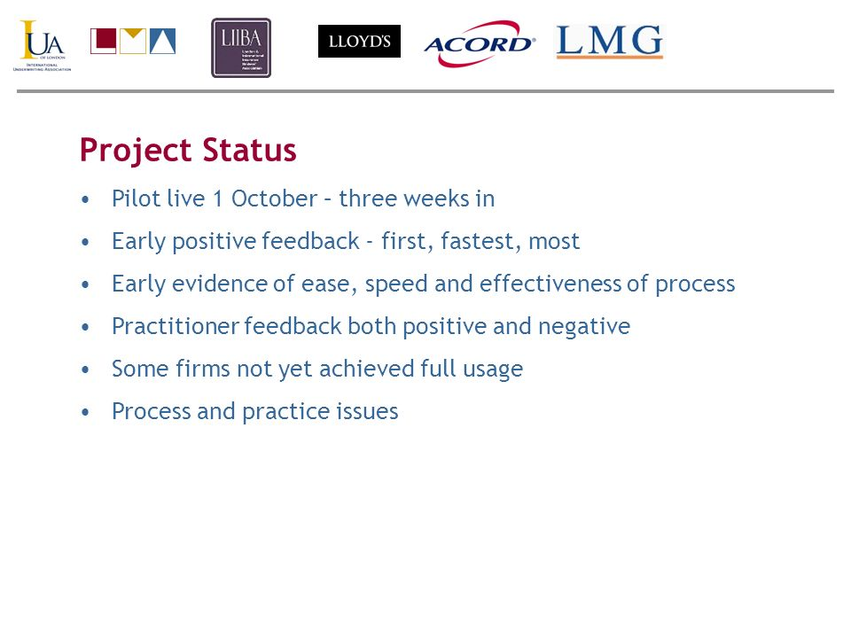 Project Status Pilot live 1 October – three weeks in Early positive feedback - first, fastest, most Early evidence of ease, speed and effectiveness of