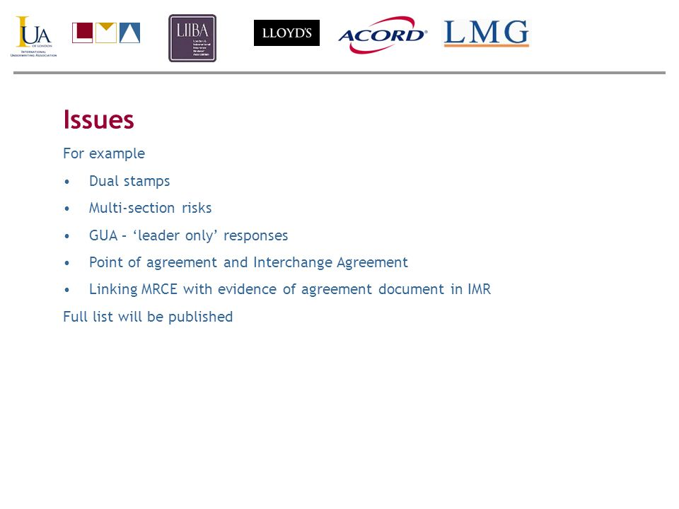 Issues For example Dual stamps Multi-section risks GUA – leader only responses Point of agreement and Interchange Agreement Linking MRCE with evidence