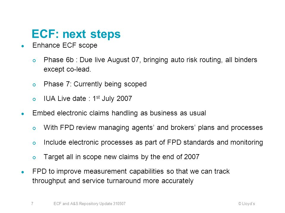 © LloydsECF and A&S Repository Update 3105077 ECF: next steps Enhance ECF scope Phase 6b : Due live August 07, bringing auto risk routing, all binders except co-lead.