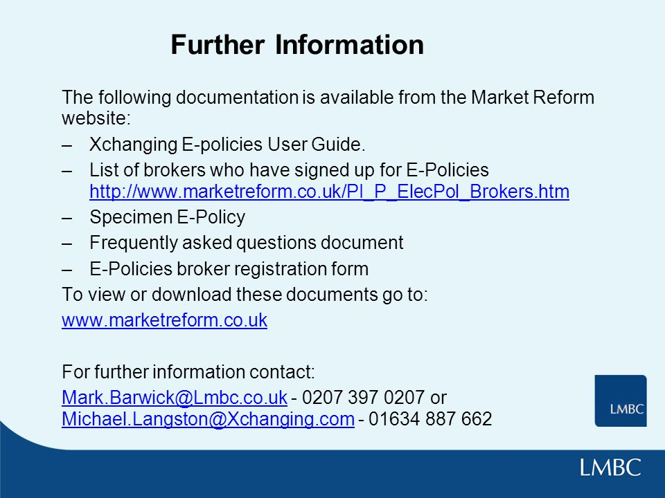 Further Information The following documentation is available from the Market Reform website: –Xchanging E-policies User Guide.