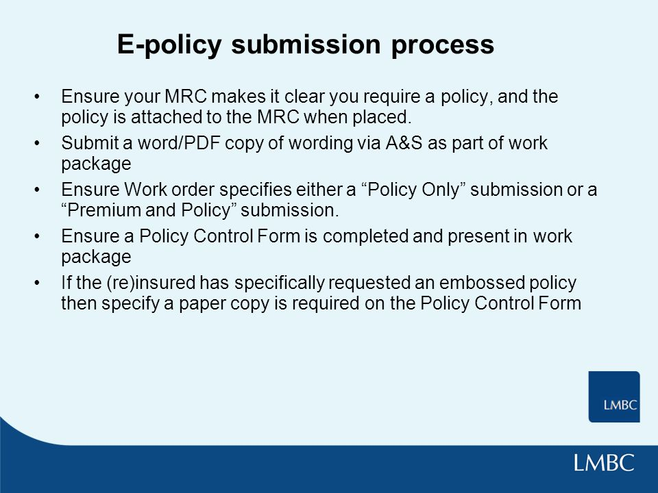 E-policy submission process Ensure your MRC makes it clear you require a policy, and the policy is attached to the MRC when placed.