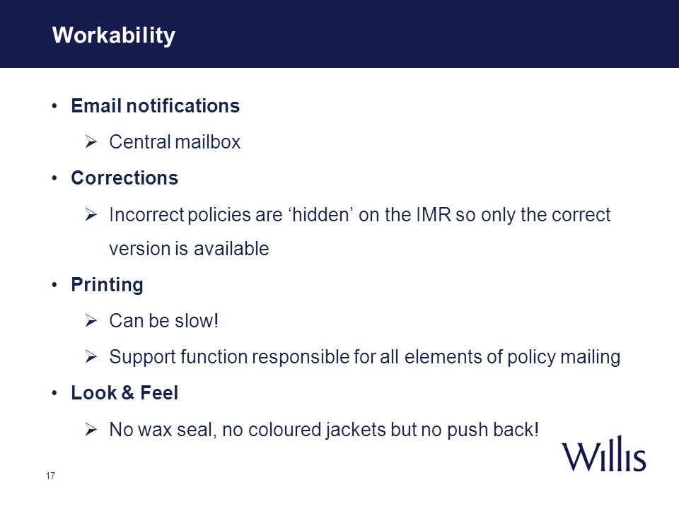 17 Workability Email notifications Central mailbox Corrections Incorrect policies are hidden on the IMR so only the correct version is available Print