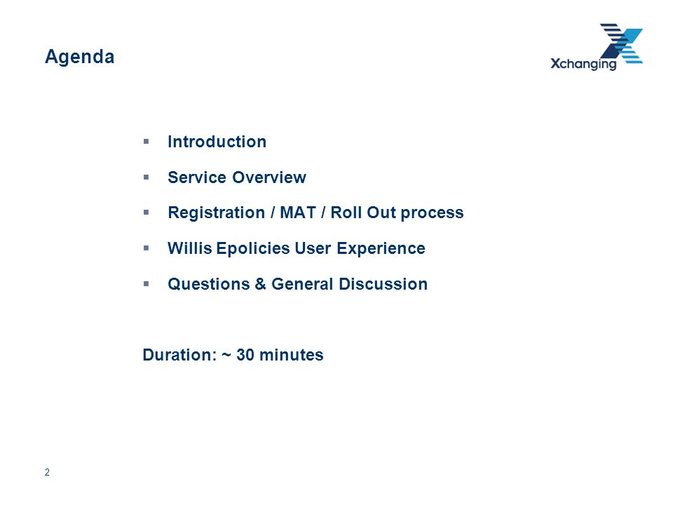 2 Agenda Introduction Service Overview Registration / MAT / Roll Out process Willis Epolicies User Experience Questions & General Discussion Duration: ~ 30 minutes