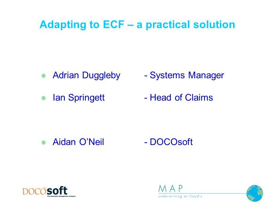 Adrian Duggleby - Systems Manager Ian Springett- Head of Claims Aidan ONeil - DOCOsoft