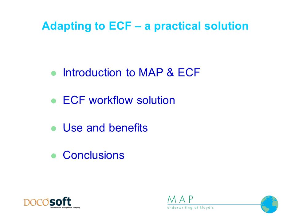Adapting to ECF – a practical solution Introduction to MAP & ECF ECF workflow solution Use and benefits Conclusions