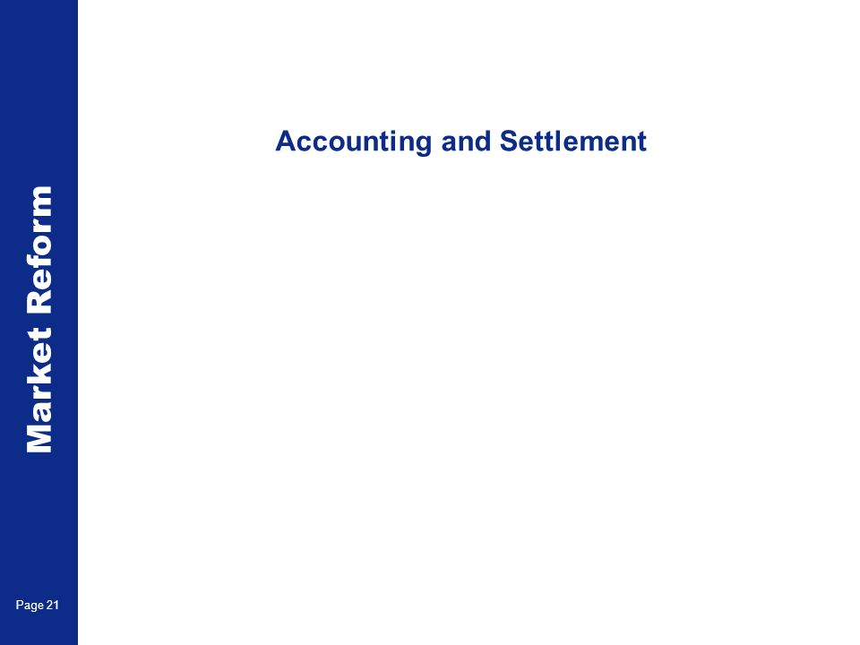 Market Reform Page 21 Accounting and Settlement